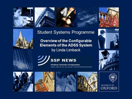 06/09/2007 Overview of the Configurable Elements of the ADSS System by Linda Limback Student Systems Programme.