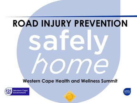 ROAD INJURY PREVENTION Western Cape Health and Wellness Summit.