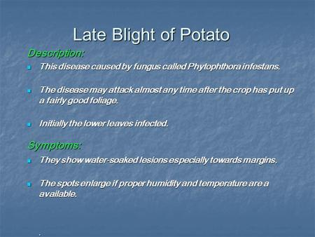 Late Blight of Potato Description: This disease caused by fungus called Phytophthora infestans. This disease caused by fungus called Phytophthora infestans.