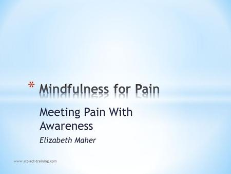Meeting Pain With Awareness Elizabeth Maher www.nz-act-training.com.