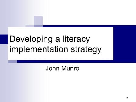1 Developing a literacy implementation strategy John Munro.