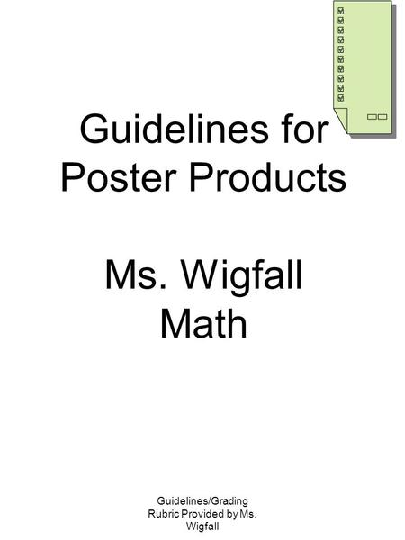 Guidelines/Grading Rubric Provided by Ms. Wigfall Guidelines for Poster Products Ms. Wigfall Math.