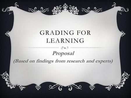 GRADING FOR LEARNING Proposal (Based on findings from research and experts)