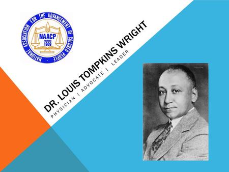 DR. LOUIS TOMPKINS WRIGHT PHYSICIAN | ADVOCATE | LEADER.