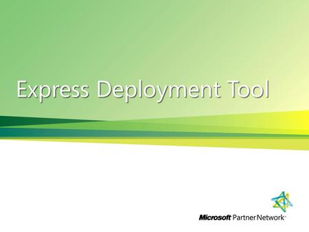Express Deployment Tool. Introducing the Express Deployment Tool! The Solution: The Express Deployment Tool (EDT) leverages a wizard-based graphical user.