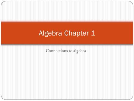 Connections to algebra Algebra Chapter 1. Entry Task 09/12/2012 Evaluate the Expression using your brain. 1) 2*1= 2) 2*2= 3) 2*3= 4) 2*4= 5) 2*5= 6) 2*6=
