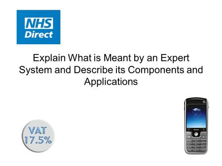 Explain What is Meant by an Expert System and Describe its Components and Applications.