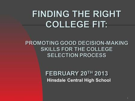 1 Hinsdale Central High School. 2 3 The more you know about yourself (skills, abilities, like, dislikes) the better decisions you can make Goals and.