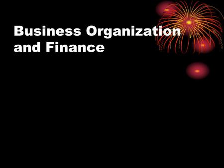 Business Organization and Finance. What is a Sole Proprietorship ? A form of business organization where one person owns and operates the business.