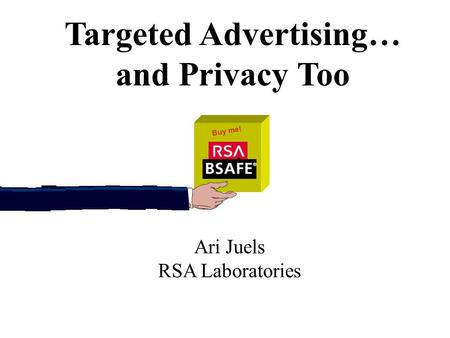 Targeted Advertising… and Privacy Too Ari Juels RSA Laboratories Buy me!