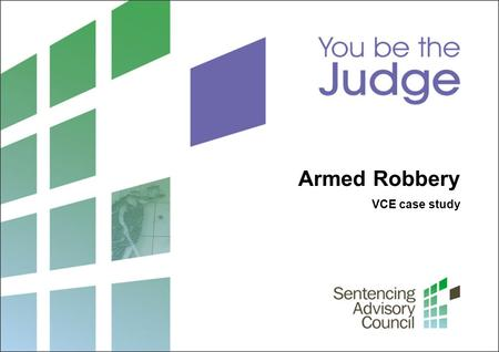 VCE case study Armed Robbery. 2 Sentencing Advisory Council, 2012 1. Sentencing origin and range What is the origin and range of sentences available to.