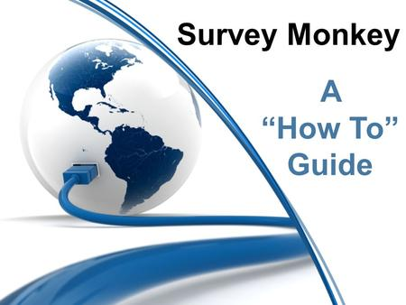 "A ""How To"" Guide Survey Monkey. What is Survey Monkey? SurveyMonkey is an online survey generator created to help users create a quality survey. This."