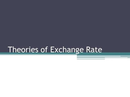 Theories of Exchange Rate. Introduction An exchange rate is the relative price of one currency in terms of another. It influences allocation of resources.
