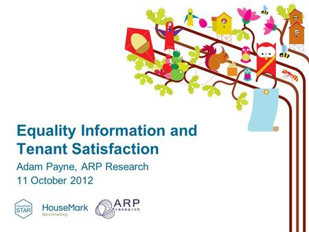 Equality Information and Tenant Satisfaction Adam Payne, ARP Research 11 October 2012.