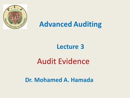 Audit Evidence Advanced Auditing Lecture 3 Dr. Mohamed A. Hamada.