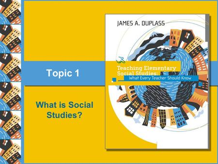 Topic 1 What is Social Studies?. 1.Syllabus PowerPoints I cover the syllabus first. 2.Topic 1: What is Social Studies? Includes information from the Preface.