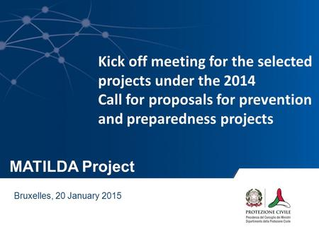 MATILDA Project Bruxelles, 20 January 2015 Kick off meeting for the selected projects under the 2014 Call for proposals for prevention and preparedness.