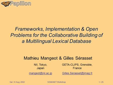 1 / 25Sat. 31 Aug. 2002SEMANET Workshop Frameworks, Implementation & Open Problems for the Collaborative Building of a Multilingual Lexical Database Mathieu.