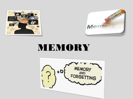 MEMORY. What is MEMORY? Definition – internal record of some prior event or experience - set of mental processes that receives, encodes, stores, organizes,