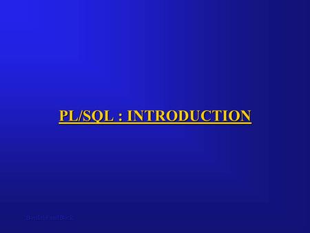 Bordoloi and Bock PL/SQL : INTRODUCTION. Bordoloi and BockPL/SQL PL/SQL is Oracle's procedural language extension to SQL, the non-procedural relational.