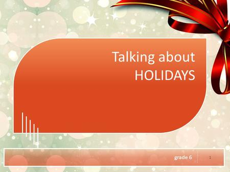 Grade 6 1 Talking about HOLIDAYS. 2 Put in the missing words spo__t b__ke c__ins pop__l__r hors__ra__ing sh__p ad__e__t ho__b__ r__lax c__me__y.