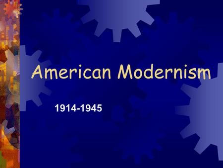 American Modernism 1914-1945. Historical Setting  The period in between wars where many yearned for a modern, urban life  Postwar, the economy flourished.
