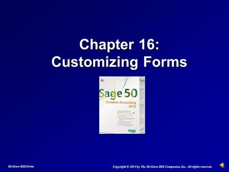 Chapter 16: Customizing Forms Copyright © 2014 by The McGraw-Hill Companies, Inc. All rights reserved. McGraw-Hill/Irwin.