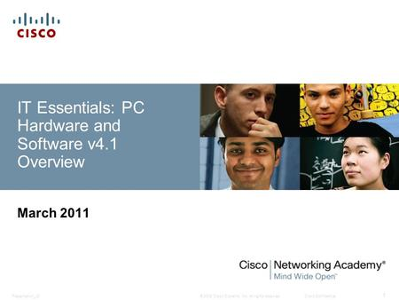 © 2008 Cisco Systems, Inc. All rights reserved.Cisco ConfidentialPresentation_ID 1 IT Essentials: PC Hardware and Software v4.1 Overview March 2011.