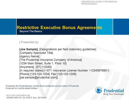 CREATED EXCLUSIVELY FOR FINANCIAL PROFESSIONALS Restrictive Executive Bonus Agreements Beyond The Basics [ Presented by: [Joe Sample], [Designations per.