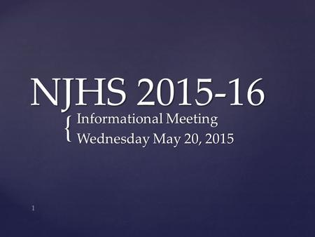 { NJHS 2015-16 Informational Meeting Wednesday May 20, 2015 1.