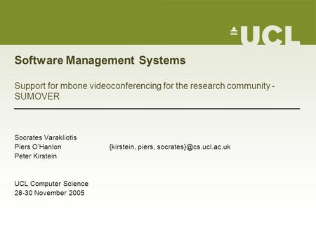 Software Management Systems Support for mbone videoconferencing for the research community - SUMOVER Socrates Varakliotis Piers O'Hanlon{kirstein, piers,