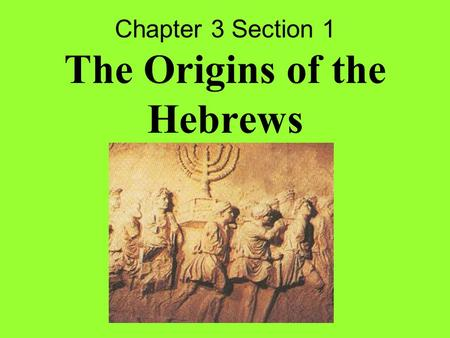 Chapter 3 Section 1 The Origins of the Hebrews. Torah First five books of the Hebrew Bible. Gives the early history, laws, and beliefs of the Hebrews.