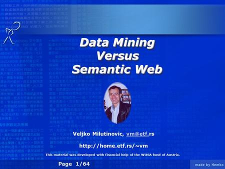 Page 1/64 Data Mining Versus Semantic Web Data Mining Versus Semantic Web Veljko Milutinovic,  This material was.
