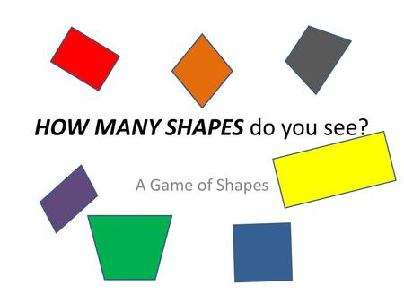HOW MANY SHAPES do you see? A Game of Shapes. Rules Find as many shapes in the pictures as you can Some pictures have more than one shape Name each shape.