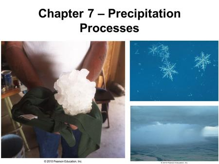Chapter 7 – Precipitation Processes. It all begins with clouds… Clouds are composed of tiny water droplets from condensation onto CCN.