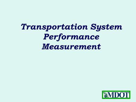 Transportation System Performance Measurement. MDOT's First Transportation System Performance Report  Next Generation Road & Bridge Goals  Other Aspects.