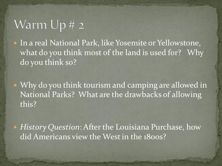 In a real National Park, like Yosemite or Yellowstone, what do you think most of the land is used for? Why do you think so? Why do you think tourism and.