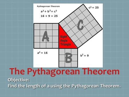 The Pythagorean Theorem Objective: Find the length of a using the Pythagorean Theorem.