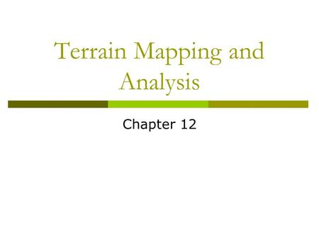 Terrain Mapping and Analysis Chapter 12. Introduction  Terrain mapping  Land surface is 3-D  Elevation data or z-data is treated as a cell value or.
