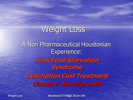 pm DM Weight Loss A Non Pharmaceutical Houstonian Experience: Junk Food Starvation Syndrome Description Cost Treatment Claude F. Mondiere.