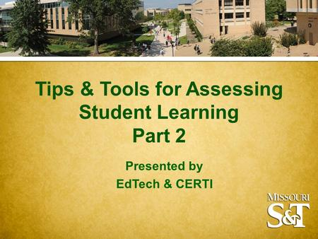 Tips & Tools for Assessing Student Learning Part 2 Presented by EdTech & CERTI.