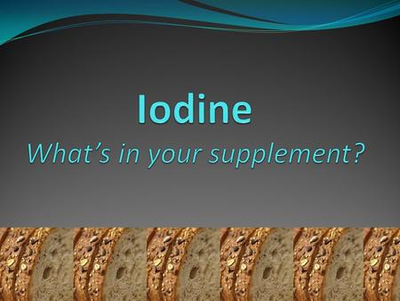 Goals & Objectives Goals: Increase knowledge of WIC staff regarding the importance of iodine supplementation for pregnant and breastfeeding women. WIC.