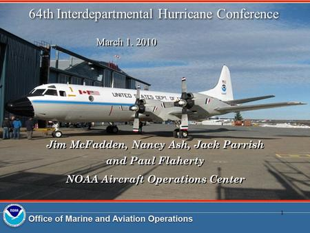 1 1 64th Interdepartmental Hurricane Conference Jim McFadden, Nancy Ash, Jack Parrish and Paul Flaherty NOAA Aircraft Operations Center Jim McFadden, Nancy.