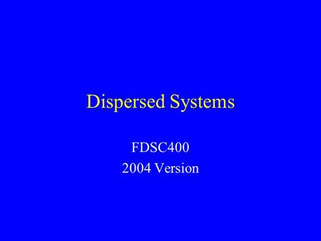 Dispersed Systems FDSC400 2004 Version. Goals Scales and Types of Structure in Food Surface Tension Curved Surfaces Surface Active Materials Charged Surfaces.