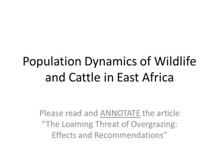 "Population Dynamics of Wildlife and Cattle in East Africa Please read and ANNOTATE the article ""The Loaming Threat of Overgrazing: Effects and Recommendations"""