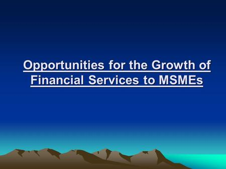 Opportunities for the Growth of Financial Services to MSMEs.