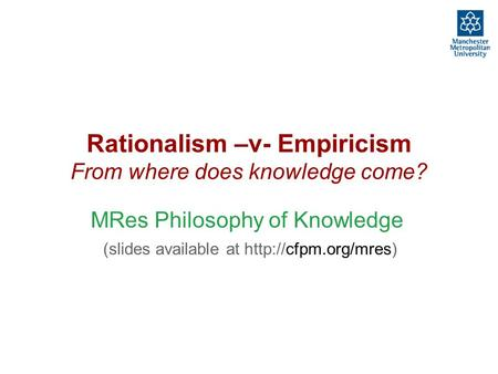 rationalism vs empiricism The two terms, rationalism and empiricism, are markers of the great fundamental divide between two rather dominant theories of knowledge while for the rationalists, reason is the primary basis of knowledge, the empiricists consider experience as the source of all knowledge.