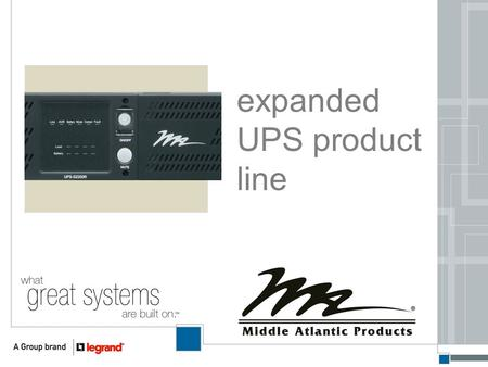 Expanded UPS product line. The expansion of our UPS offering is intended to give our customers a more complete line of products for most of their installations.