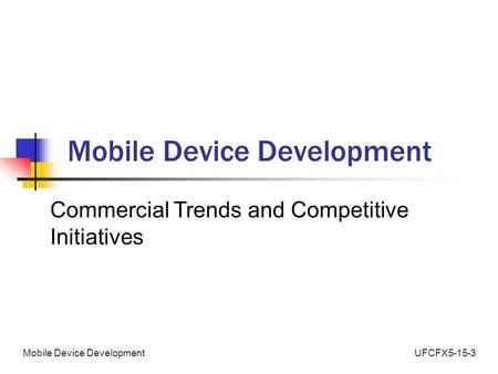 UFCFX5-15-3Mobile Device Development Commercial Trends and Competitive Initiatives.