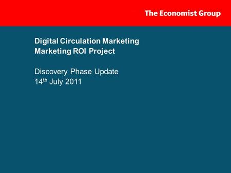 1 Digital Circulation Marketing Marketing ROI Project Discovery Phase Update 14 th July 2011.